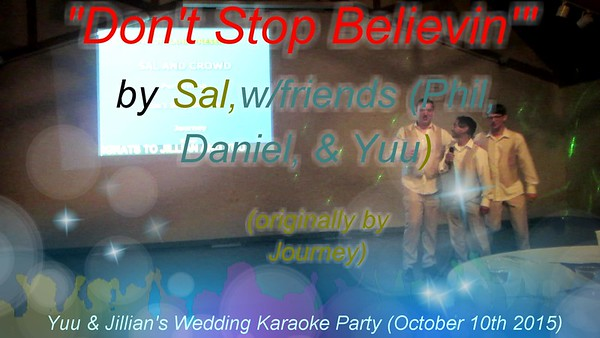 "Music: Karaoke-""Don't Stop Believin'"" by Sal w/friends (Phil,Daniel, &  Yuu)https://youtu.be/FnORRqmrxKY"